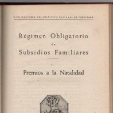 Libros de segunda mano: REGIMEN OBLIGATORIO DE SUBSIDIOS FAMILIARES. PREMIOS A LA NATALIDAD. AÑO 1947. Lote 278326023