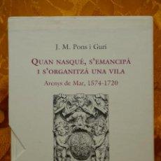 Libros de segunda mano: QUAN NASQUÉ, S'EMANCIPÀ I S'ORGANITZÀ UNA VILA (ARENYS DE MAR, 1574-1720. J. M. PONS I GURI. NUEVO!!. Lote 282257108