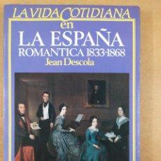 Libros de segunda mano: LA VIDA COTIDIANA EN LA ESPAÑA ROMANTICA 1833-1868 / JEAN DESCOLA / 1ªED.1984. ARGOS VERGARA. Lote 286444333