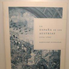 Libros de segunda mano: LA ESPAÑA DE LOS AUSTRIAS (1516-1700) BARTOLOMÉ BENNASSAR. Lote 286699598