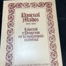 Libros de segunda mano: PASCUAL MADOZ, 1805-1870. LIBERTAD Y PROGRESO EN LA MONARQUÍA ISABELINA. FRANCISCO PAREDES.. Lote 287857103