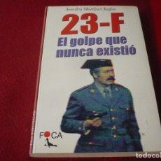 Libros de segunda mano: 23-F EL GOLPE QUE NUNCA EXISTIO ( AMADEO MARTINEZ INGLES ) ¡MUY BUEN ESTADO! FOCA. Lote 287898568