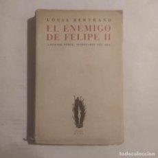 Libros de segunda mano: EL ENEMIGO DE FELIPE II (ANTONIO PÉREZ, SECRETARIO DEL REY). BERTRAND, LOUIS. Lote 287906633