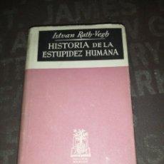 Libros de segunda mano: HISTORIA DE LA ESTUPIDEZ HUMANA - ISTVAN RATH VEGH - JOSE JANÉS EDITOR 1950 PRIMERA EDICIÓN. Lote 287960933