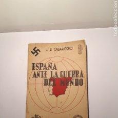 Libros de segunda mano: ESPAÑA ANTE LA GUERRA DEL MUNDO. J. E. CASARIEGO. MADRID 1940. INTONSO.. Lote 288128593
