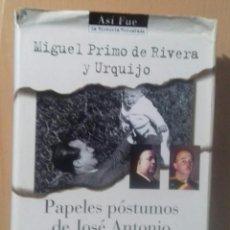 Libros de segunda mano: MIGUEL PRIMO DE RIVERA PAPELES POSTUMOS DE JOSE ANTONIO. Lote 288379198