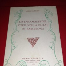 Libros de segunda mano: AURELI CAPMANY , LES ENRAMADES DEL CORPUS DE LA CIUTAT DE BARCELONA. Lote 288413998