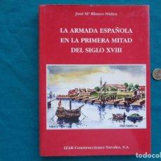 Libros de segunda mano: LA ARMADA ESPAÑOLA EN LA PRIMERA MITAD DEL SIGLO XVIII, JOSÉ Mª BLANCO NÚÑEZ. 2001. Lote 288416528