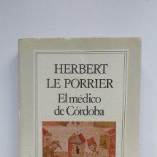 Libros de segunda mano: EL MÉDICO DE CÓRDOBA - HERBERT LE PORRIER - ED. GRIJALBO, 1977. Lote 288628458
