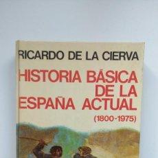Libros de segunda mano: HISTORIA BÁSICA DE LA ESPAÑA ACTUAL (1800-1975) - RICARDO DE LA CIERVA - ED. PLANETA, 1978. Lote 288637543