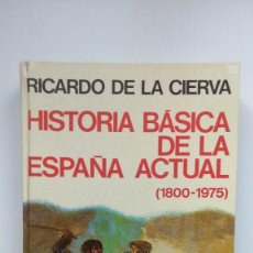 Libros de segunda mano: HISTORIA BÁSICA DE LA ESPAÑA ACTUAL (1800-1975) - RICARDO DE LA CIERVA - ED. PLANETA, 1978. Lote 288638038