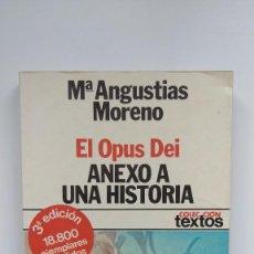 Libros de segunda mano: EL OPUS DEI. ANEXO A UNA HISTORIA - Mª ANGUSTIAS MORENO - ED. PLANETA, 1977 3ª EDICIÓN. Lote 288638348