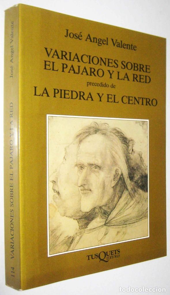 VARIACIONES SOBRE EL PAJARO Y LA RED PRECEDIDO DE LA PIEDRA Y EL CENTRO - JOSE ANGEL VALENTE (Libros de Segunda Mano - Historia Moderna)