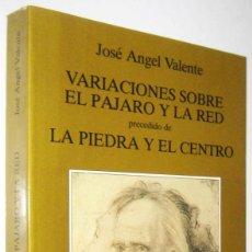 Libros de segunda mano: VARIACIONES SOBRE EL PAJARO Y LA RED PRECEDIDO DE LA PIEDRA Y EL CENTRO - JOSE ANGEL VALENTE. Lote 288679238