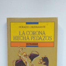 Libros de segunda mano: LA CORONA HECHA PEDAZOS - HORACIO J. BUSTAMANTE - ULTRAMAR EDITORES, 1990. Lote 288682463