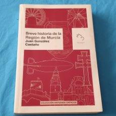 Libros de segunda mano: BREVE HISTORIA DE LA REGIÓN DE MURCIA - JUAN GONZÁLEZ CASTAÑO. Lote 289249653