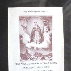 Libros de segunda mano: CENT ANYS DE PRESÈNCIA FRANCISCANA EN EL SANTUARI CAPUTXÍ DE LA MARE DE DÉU DE L'AJUDA. Lote 293974343
