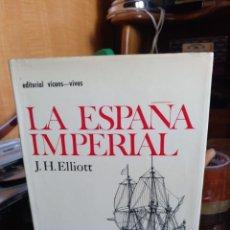 Libros de segunda mano: J.H. ELLIOT. LA ESPAÑA IMPERIAL. VICENS-VIVES 1970. Lote 294376958