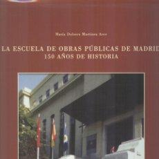Libros de segunda mano: MARIA DOLORES MARTINEZ ARCE: LA ESCUELA DE OBRAS PÚBLICAS DE MADRID. 150 AÑOS DE HISTORIA. Lote 295849738