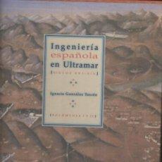 Libros de segunda mano: IGNACIO GONZALEZ TASCÓN: INGENIEROS ESPAÑOLES EN ULTRAMAR. 2 TOMOS. Lote 295851343