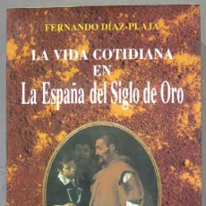 Libros de segunda mano: LA VIDA COTIDIANA EN LA ESPAÑA DEL SIGLO DE ORO. FERNANDO DIAZ-PLAJA. Lote 295852228