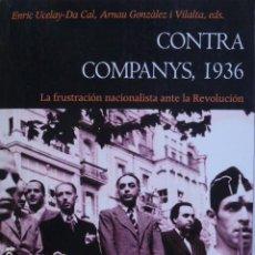 Libros de segunda mano: CONTRA COMPANYS,1936: LA FRUSTRACIÓN NACIONALISTA ANTE LA REVOLUCION.. Lote 295857988