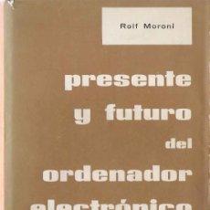 Libros de segunda mano: PRESENTE Y FUTURO DEL ORDENADOR ELECTRÓNICO / ROLF MORONI - 1970. Lote 21131667