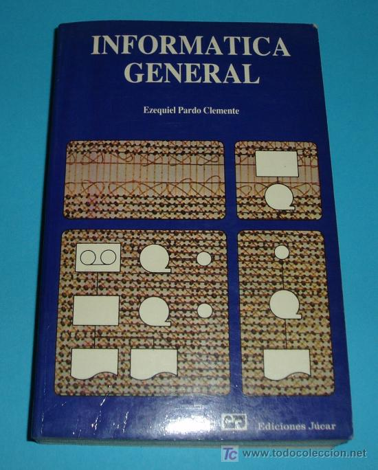 INFORMÁTICA GENERAL. EZEQUIEL PARDO CLEMENTE. EDIC. JUCAR (Libros de Segunda Mano - Informática)