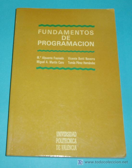 FUNDAMENTOS DE PROGRAMACION. Mª. ALPUENTE - V. BOTTI - M.A. MARTÍN - T. PÉREZ ( INFORMATICA ) (Libros de Segunda Mano - Informática)