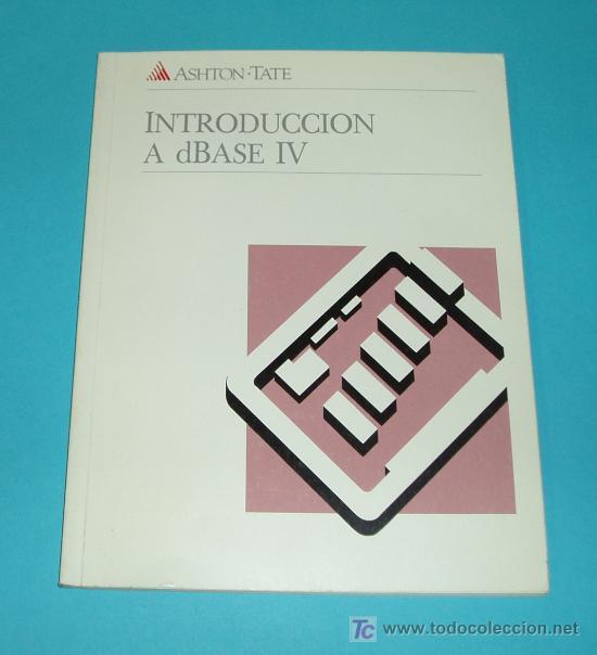INTRODUCCIÓN A DBASE IV. ASHTON TATE ( INFORMATICA ) (Libros de Segunda Mano - Informática)