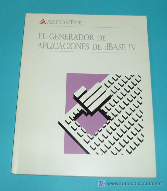 EL GENERADOR DE APLICACIONES DE DBASE IV. ASHTON TATE ( INFORMATICA ) (Libros de Segunda Mano - Informática)