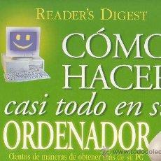 Libros de segunda mano: COMO HACER CASI TODO EN SU ORDENADOR - EDITA : READERS DIGEST EN EL 2000. Lote 16401357