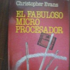 Libros de segunda mano: EL FABULOSO MICROPROCESADOR. EVANS, CHRISTOPHER. 1981. 1ª EDICIÓN. ARGOS VERGARA. Lote 20701762