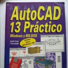 Libros de segunda mano: AUTOCAD 13 PRACTICO - JORDI CROS I FERANDIZ - CON DISQUETE - INFOR BOOKS - INFORMATICA. Lote 26769597