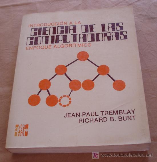 INTRODUCCION A LA CIENCIA DE LAS COMPUTADORAS ENFOQUE ALGORITMICO - JEAN-PAUL TREMBLAY. (Libros de Segunda Mano - Informática)
