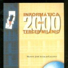 Libros de segunda mano: INFORMATICA DEL TERCER MILENIO. MANUEL JOSE AGUILAR GALLEGO. 2000.. Lote 20945124