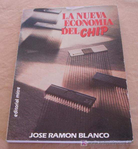 LA NUEVA ECONOMIA DEL CHIP - JOSE RAMON BLANCO. (Libros de Segunda Mano - Informática)