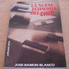 Libros de segunda mano: LA NUEVA ECONOMIA DEL CHIP - JOSE RAMON BLANCO.. Lote 21106240