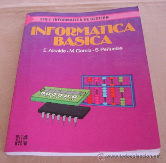 INFORMATICA BASICA - E. ALCALDE, M. GARCIA, S. PEÑUELAS. - SERIE: INFORMATICA DE GESTION. (Libros de Segunda Mano - Informática)