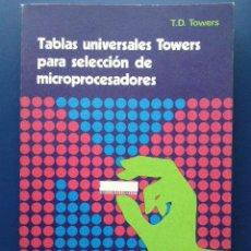 Libros de segunda mano: TABLAS UNIVERSALES TOWERS PARA SELECCION DE MICROPROCESADORES - MARCOMBO BOIXAREU - 1985. Lote 25106901