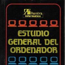 Libros de segunda mano: ESTUDIO GENERAL DEL ORDENADOR, ALHAMBRA INFORMÁTICA, 1985. Lote 23886668