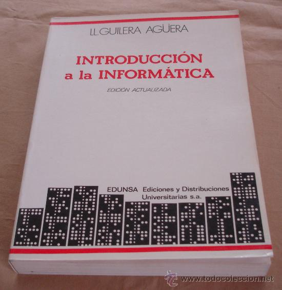 INTRODUCCION A LA INFORMATICA - LLORENÇ GUILERA AGÜERA. - EDUNSA 1988 (Libros de Segunda Mano - Informática)