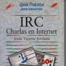 Libros de segunda mano: IRC . CHARLAS EN INTERNET . JESUS VICENTE JORDANA . ANAYA 1998. Lote 26788333