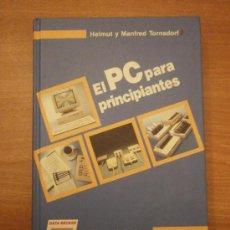 Libros de segunda mano - LIBRO , EL PC PARA PRINCIPIANTES- HELMUT Y MANFRED TORNSDORF - 28610990