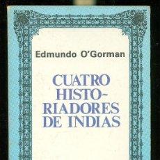 Libros de segunda mano: CUATRO HISTORIADORES DE INDIAS, SIGLO XVI, EDMUNDO O´GORMAN, SEPSETENTASDIANA, MÉXICO, 1979. Lote 28982257
