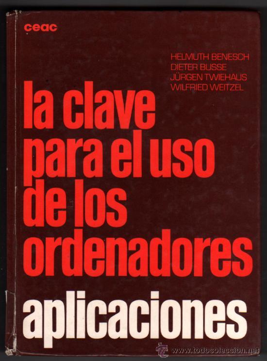 LA CLAVE PARA EL USO DE LOS ORDENADORES - APLICACIONES - H.BENESCH , D.BUSSE, J.TWIEHAUS, W.WEITZEL (Libros de Segunda Mano - Informática)