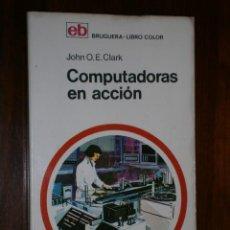 Libros de segunda mano: COMPUTADORAS EN ACCIÓN POR JOHN O. E. CLARK DE ED. BRUGUERA EN BARCELONA 1970 PRIMERA EDICIÓN. Lote 32072840