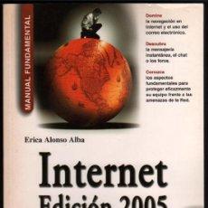 Libros de segunda mano: MANUAL FUNDAMENTAL - INTERNET EDICION 2005 - ERICA ALONSO ALBA - ILUSTRADO - CONTIENE CD-ROM. Lote 32112423