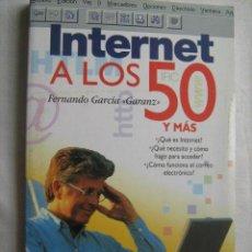Libros de segunda mano: INTERNET A LOS 50. GARCÍA, FERNANDO. 1998. Lote 32806611
