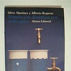 Libros de segunda mano: SIMULACIÓN DINÁMINA POR ORDENADOR. SILVIO MARTINEZ Y ALBERTO REQUENA. ALIANZA EDITORIAL. 1988. Lote 34998864